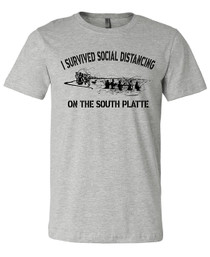 """""""I Survived Social Distancing on the South Platte"""" T Shirt - Grey"""