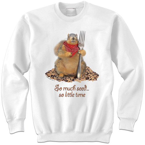 So much seed, so little time... | Funny Squirrel Sweatshirt