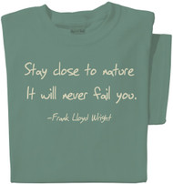 Stay close to nature, it will never fail you T-shirt | Nature Tee