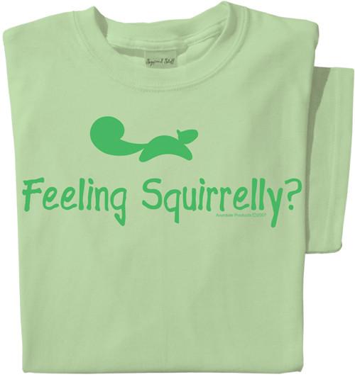 Feeling Squirrel T-shirt | Funny Squirrel Tee