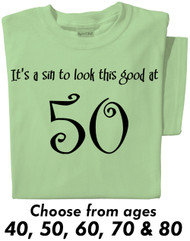 It's a sin to look this good at (age) T-shirt Choose from ages 40, 50, 60, 70, or 80.