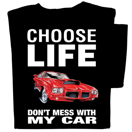 Choose Life Don't Mess With My Car t-shirt
