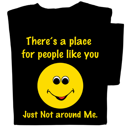 There's a Place for People Like You, Just Not Around Me T-shirt | Funny Tee