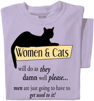 Women & Cats will do as they damn well please, Men are just going to have to get used to it! T-shirt