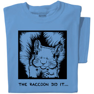 The Raccoon Did it... T-shirt | Funny Squirrel Tee