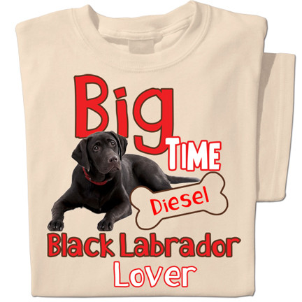 Big Time Black Labrador Lover | Personalized T-shirt