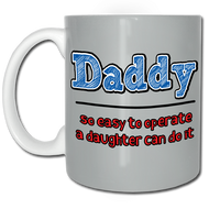 Daddy, so easy to operate a daughter can do it Mug