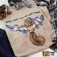 Why can't we all just share? | Squirrel  and Bluebirds T-shirt