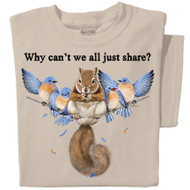 Why can't we all just share? squirrel t-shirt