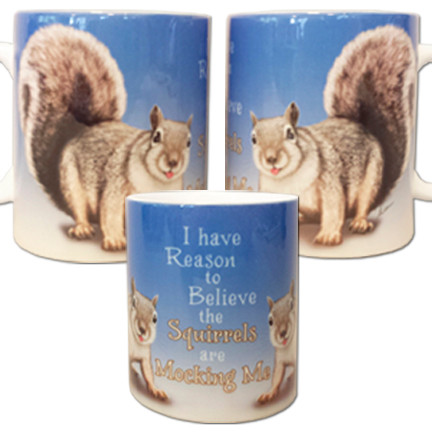 I have reason to believe the squirrels are mocking me Mug   Funny Squirrel