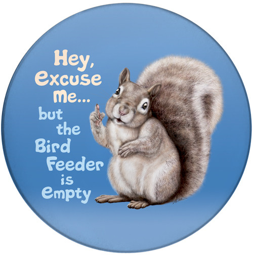 Hey Excuse Me but the Bird Feeder is Empty Sandstone Ceramic Coaster   Front
