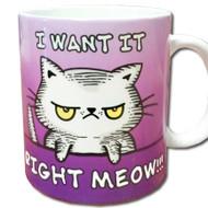 """I Want It Right Meow"" Cat Mug | Funny Cat Mug"