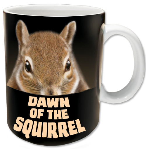 Dawn of the Squirrel | Funny Squirrel Mug