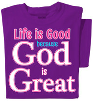 Life is good because God is Great t-shirt
