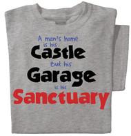 A Man's Home is his Castle, but his Garage is his Sanctuary T-shirt