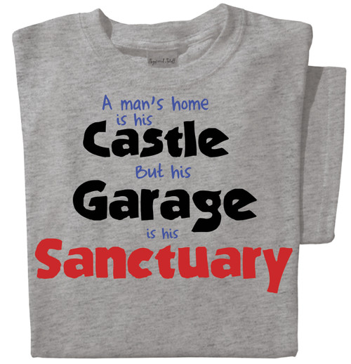 A Man's Home is his Castle, but his Garage is his Sanctuary T-shirt