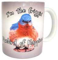 I'm the Friggin' Bluebird of Happiness Mug   Funny Bluebird Mug   Ceramic 11 oz.   Microwave/Dishwasher Safe