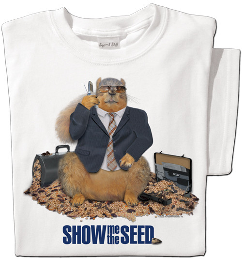 Show Me the Seed | Funny Squirrel T-shirt