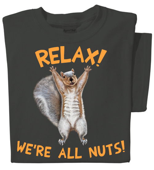 Relax! We're All Nuts | Squirrel T-shirt