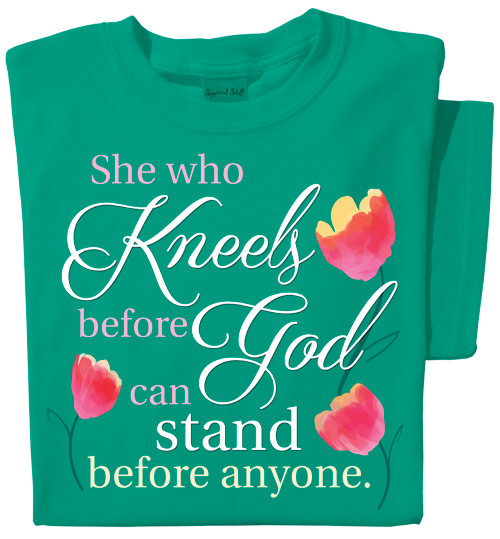 She who Kneels before God can stand before anyone T-shirt | Jade Tee
