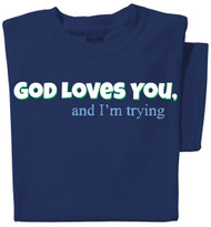 God Loves you, and I'm trying T-shirt