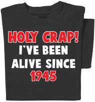 Holy Crap I've been alive since (date) | Personalized T-shirt