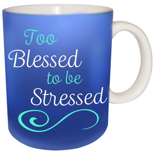 Too Blessed to be Stressed Mug | Inspirational Mug
