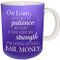 Oh lord, give me the patience because if you give me strength i'm going to need bail money   | Inspirational Mug
