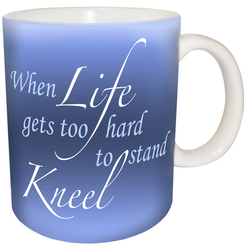 When Life gets too hard to stand Kneel | Inspirational Mug