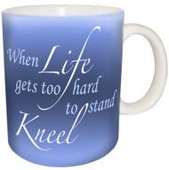When Life gets too hard to stand Kneel | Inspirational Mug