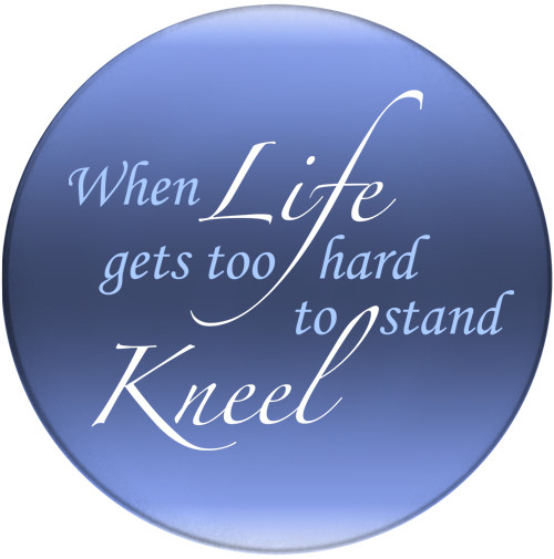 When Life gets too hard to stand Kneel | Inspirational Coaster | Front