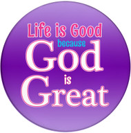 Life is Good because God is Great | Inspirational Coaster | Front