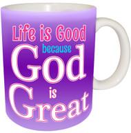 Life is Good because God is Great | Inspirational Mug