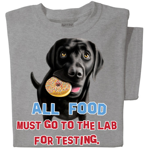 All food must go the the lab for testing T-shirt | Funny Dog T-shirt