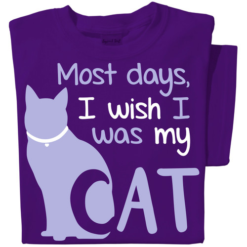Most days I wish I was my Cat T-shirt | Funny Cat T-shirt