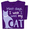 Most days I wish I was my Cat T-shirt   Funny Cat T-shirt