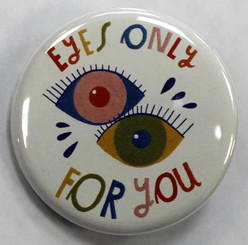 "Button Pin 1.25"" Eyes Only For You"