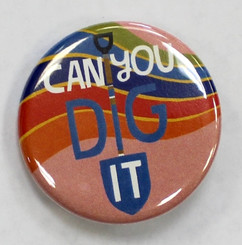 "Button Pin 1.25"" Can You Dig it"