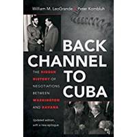 Peter Kornbluh, Back Channel to Cuba: The Hidden History of Negotiations between Washington and Havana (Hardcover)