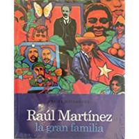 "Corina Matamoros and Abelardo Estorino, ""Raul Martinez: La Gran Familia"" (Hardcover)"