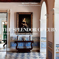 SOLD OUT! Michael Connors and Brent Winebrenner, The Splendor of Cuba: 450 Years of Architecture and Interiors (Hardcover) 2011.