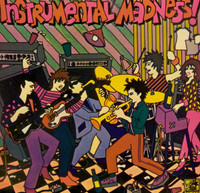 INSTRUMENTAL MADNESS - LAST COPIES OF ORIG PRESSING.  COMPILED BY GREG SHAW , PEBBLES STYLE! COMP LP