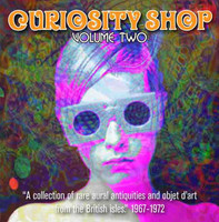 CURIOSITY SHOP - VOL 2 A Collection of Rare Aural Antiquities and Objet d'Art from the British Isles: 1967-1972-  COMP CD