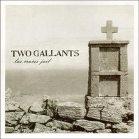 TWO GALLANTS   - LAS CRUCES JAIL(punk and blues-infused folk rock) -45 RPM