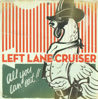 LEFT LANE CRUISER  - All You Can Eat  (high-voltage punk blues W blistering slide guitar)  CLASSIC BLACK  vinyl LP