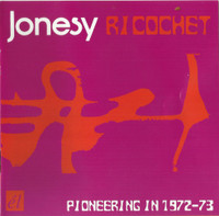 JONESY - Richochet-Pioneering in 1972-73 (obscure 70s prog) CD
