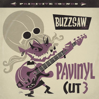 BUZZSAW JOINT  -PAVINYL Cut 3 -18 exotic pearls, from the jungle to the orient, ancient Egypt to Native America. -  COMP LP