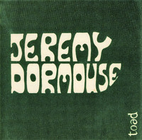 JEREMY DORMOUSE - The Toad Recordings (Legendary 1967  Canadian hippie psych rarity) CD