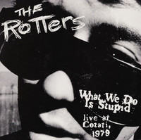 ROTTERS   - What We Do is Stupid -Live At Cotati, 1979 (KBD stars, Old School CLASSIC PUNK) LAST COPIES! LP