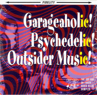 GARAGEAHOLIC- VA Psychedelic! Outsider Music!  COMP CD